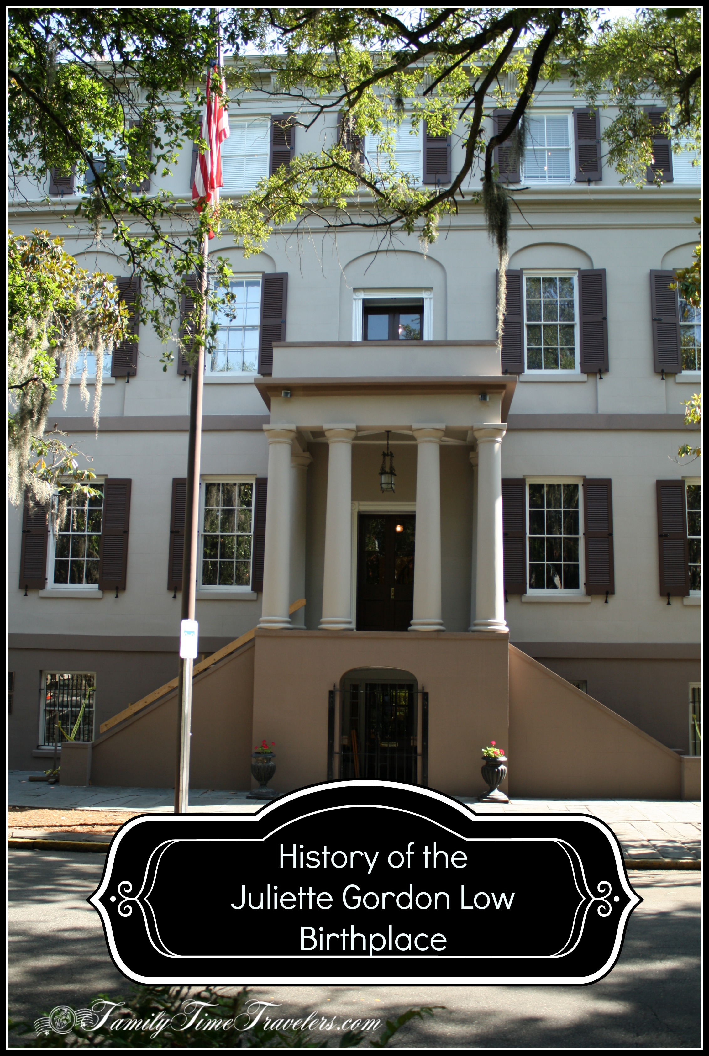 The History of the Juliette Gordon Low Birthplace - Family Time Travelers