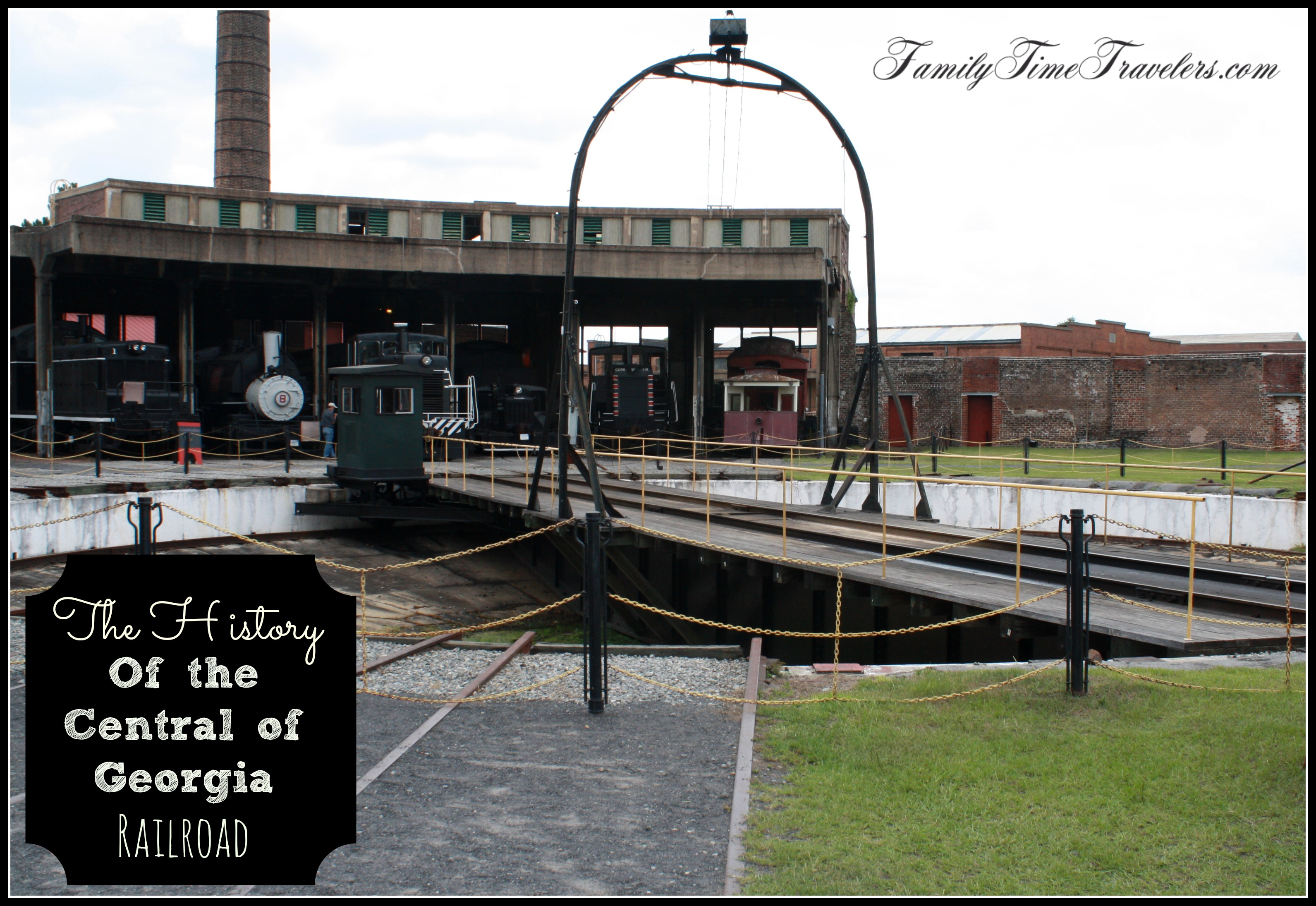 The history of the Central of Georgia Railroad at the Georgia State Railroad Museum - Family Time Travelers